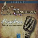 80 Años Quincheros - Nosotros, Boleros Para Enamorar (Remastered)/Los Huasos Quincheros