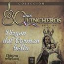 80 Años Quincheros - Virgen Del Carmen Bella (Remastered)/Los Huasos Quincheros