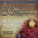 80 Años Quincheros - Hasta Que Te Conocí (Remastered)/Los Huasos Quincheros