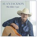 The Older I Get/Alan Jackson