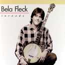 Inroads/Béla Fleck