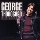 I'm Wanted/George Thorogood