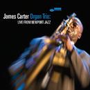 James Carter Organ Trio: Live From Newport Jazz/James Carter