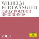 Wilhelm Furtwängler: Early Polydor Recordings (Vol. 3)/Wilhelm Furtwängler