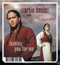 Leaving You For Me/Martin Kesici
