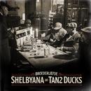 Shelbyana / Tan2 Ducks/Broederliefde