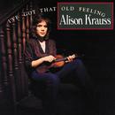 I've Got That Old Feeling/Alison Krauss