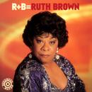 R+B=Ruth Brown/Ruth Brown