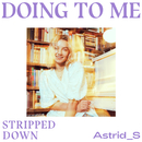 Doing To Me (Stripped Down)/Astrid S