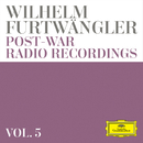 Wilhelm Furtwängler: Post-war Radio Recordings (Vol. 5)/Wilhelm Furtwängler