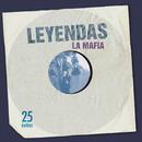 Leyendas (25 Éxitos)/La Mafia