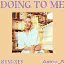Doing To Me (Remixes)/Astrid S