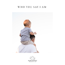 Who You Say I Am/Maranatha! Music