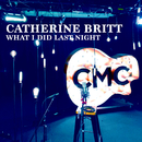 What I Did Last Night (Live Acoustic)/Catherine Britt