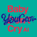 Baby You Can Cry/AI