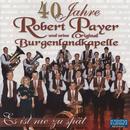 40 Jahre - Es ist nie zu spät/Robert Payer und seine Original Burgenlandkapelle
