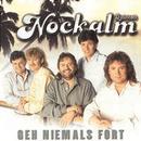 Geh niemals fort/Nockalm Quintett
