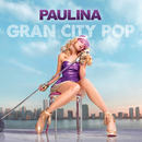 Gran City Pop (Edited Version)/Paulina Rubio