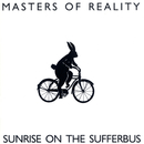 Sunrise On The Sufferbus/Masters Of Reality