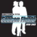 Season Finale/Hector & Tito