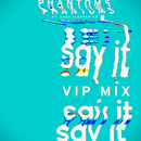 Say It (Phantoms VIP Mix) (feat. Anna Clendening)/Phantoms