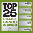Top 25 Praise Songs - Who You Say I Am/Maranatha! Music