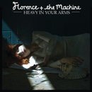 Heavy In Your Arms/Florence + The Machine
