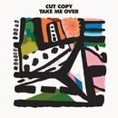 Take Me Over/Cut Copy