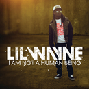 I Am Not A Human Being (Edited Version)/Lil Wayne