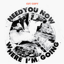Need You Now / Where I'm Going/Cut Copy