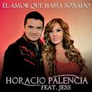 El Amor Que Había Soñado (feat. Jess)/Horacio Palencia