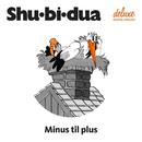 Minus Til Plus/Shu-bi-dua