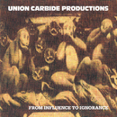 From Influence To Ignorance/Union Carbide Productions