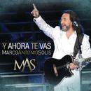 Y Ahora Te Vas (Live At Buenos Aires, Argentina/2011)/Marco Antonio Solís