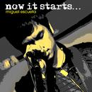 Now It Starts (International Version)/Miguel Escueta