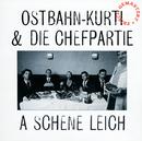 A schene Leich (frisch gemastert)/Ostbahn-Kurti & Die Chefpartie
