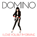 I Love You, But I'm Driving/Domino