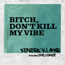 Bitch, Don't Kill My Vibe (Remix) (feat. Emeli Sandé)/Kendrick Lamar
