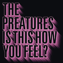 Is This How You Feel?/The Preatures