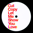 Let Me Show You Love/Cut Copy