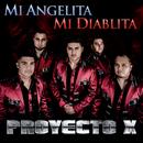 Mi Angelita Mi Diablita/Proyecto X