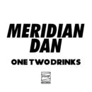 One Two Drinks/Meridian Dan