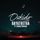 Bayathetha (feat. Zonke Dikana)/OSKIDO