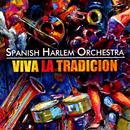 Viva La Tradición/Spanish Harlem Orchestra