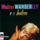 Walter Wanderley E O Bolero/Walter Wanderley