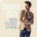 When You Need A Friend/Yannick Bovy