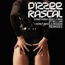 Something Really Bad / I Don't Need A Reason Remixes/Dizzee Rascal