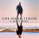 I Miss You/The Dark Tenor