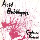 Acid Bubblegum/Graham Parker