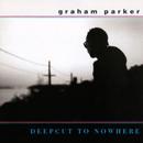 Deepcut To Nowhere/Graham Parker